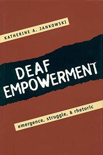 Deaf Empowerment: Emergence, Struggle, and Rhetoric: Jankowski, Katherine
