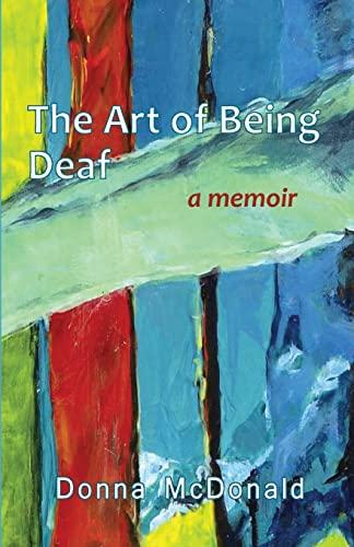 The Art of Being Deaf: A Memoir: Mcdonald, Donna