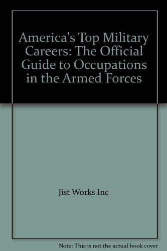 America's Top Military Careers: The Official Guide to Occupations in the Armed Forces (1563701243) by Jist Works Inc; U S Department of Labor; Inc Staff Jist Works