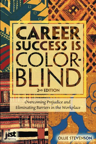Career Success is Color-Blind: Overcoming Prejudice and Eliminating Barriers in the Workplace: ...