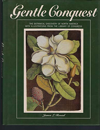 Gentle Conquest: The Botanical Discovery of North America With Illustrations from the Library of ...
