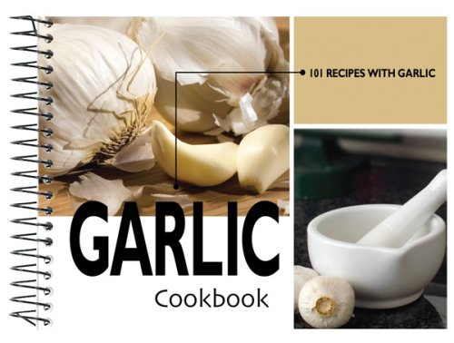 Garlic Cookbook, 101 Recipes: CQ Products