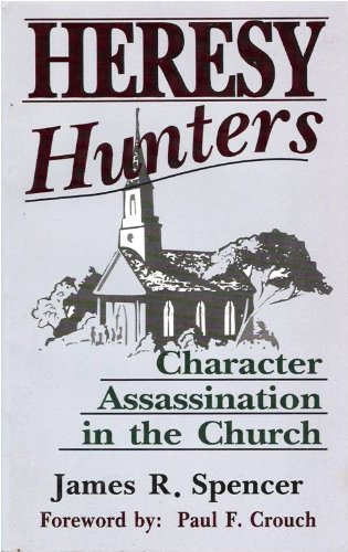Heresy Hunters: Character Assassination in the Church: Spencer, James R.