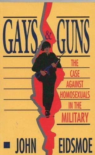 Gays and Guns: The Case Against Homosexuals in the Military: Eidsmoe, John