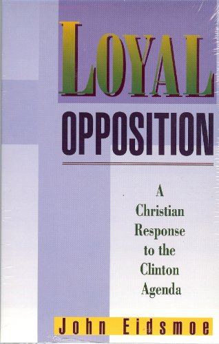 Loyal Opposition: A Christian Response to the Clinton Agenda (9781563840449) by John Eidsmoe