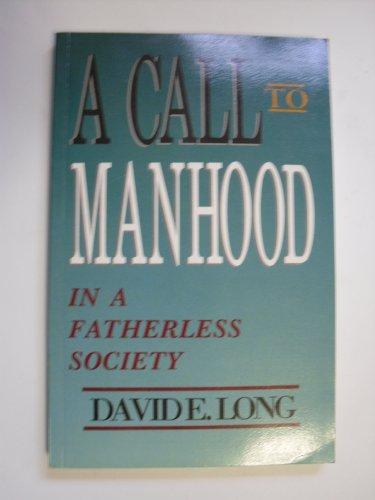 A Call to Manhood: In a Fatherless Society: Long, David E.