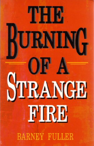 The Burning of a Strange Fire: Fuller, Barney