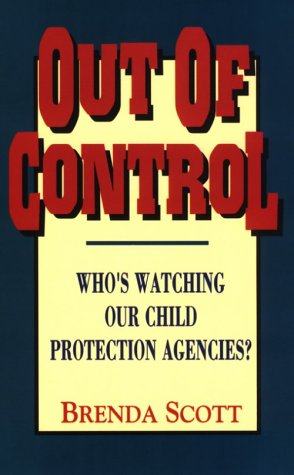 9781563840692: Out of Control: Who's Watching Our Child Protection Agencies?