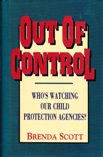 9781563840739: Out of Control: Who's Watching Our Child Protection Agencies?