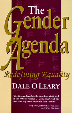 The Gender Agenda: Redefining Equality: Dale O'Leary