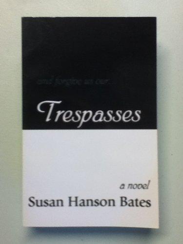 And forgive us our . Trespasses: Bates, Susan Hanson