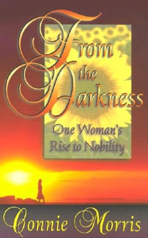 From the Darkness: One Woman's Rise to Nobility: Morris, Connie
