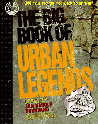 The Big Book of Urban Legends: 200 True Stories, Too Good to be True!: Brunvand, Jan Harold