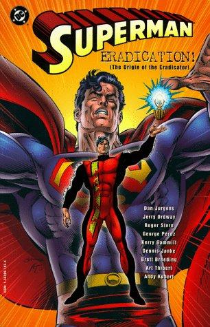 Superman: Eradication the Origin of the Eradicator: Jurgens, Dan;Stern, Roger;Siegel, Jerry;Ordway,...