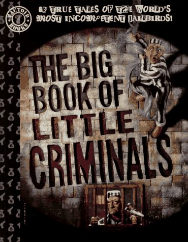 The Big Book Of Little Criminals: 63 True Tales Of The World's Most Incompetent Jailbirds
