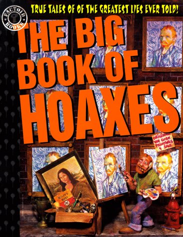 The Big Book of Hoaxes: True Tales: Sifakis, Carl