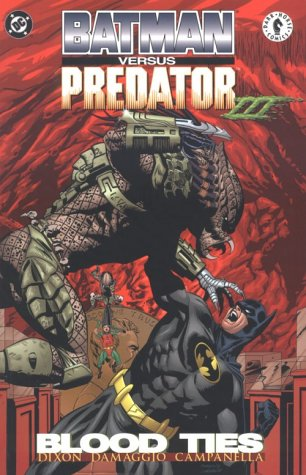 Batman Vs Predator III: Blood Ties: Dixon, Chuck;Kane, Bob;Damaggio, Rodolfo;Costanza, John;Chuck, ...