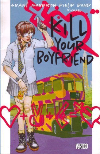Kill Your Boyfriend: Grant Morrison; Philip Bond [Illustrator]; D' Israeli [Illustrator];