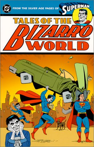 Tales of Bizarro World - From the Silver Age Pages of Superman (Superman (DC Comics)): Jerry Siegel