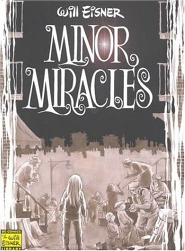 9781563897511: Minor Miracles: Long Ago and Once upon a Time, Back When Uncles Were Heroic, Cousins Were Clever, and Miracles Happened on Every Block (Will Eisner Library)