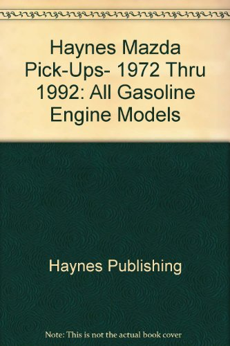 9781563920400: Haynes Mazda Pick-Ups- 1972 Thru 1992: All Gasoline Engine Models