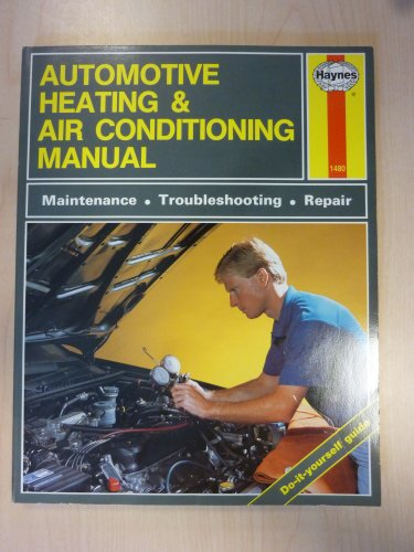 The Haynes Automotive Heating & Air Conditioning Systems Manual: System Maintenance, ...