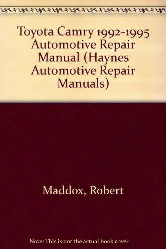 Toyota Camry Automotive Repair Manual: All Toyota Camry Models 1992 Through 1995 (Haynes Automobile Repair Manual) (9781563921445) by Maddox, Robert; Haynes, John H.; Hayes, John H.