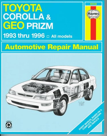 9781563922305: Toyota Corolla & Geo Prizm Automotive Repair Manual: Models Covered : All Toyota Corolla and Geo Prizm Models 1993 Through 1996 (Haynes Automotive Repair Manual Series)