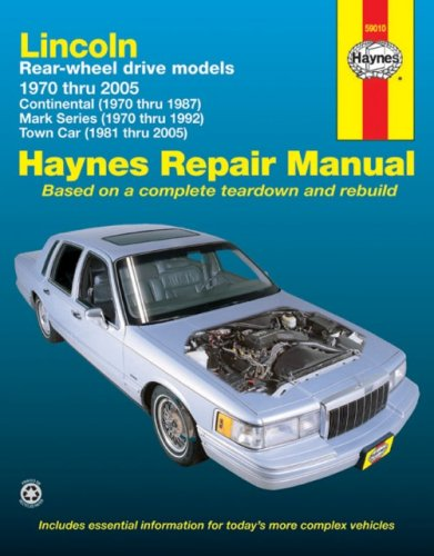 Lincoln Rear-wheel drive models 1970 thru 2005: Continental (1970 thru 1987), Mark Series (1970 thru 1992), Town Car (1981 thru 2005) (Haynes Repair Manual) (9781563926389) by Mark Ryan; John H. Haynes