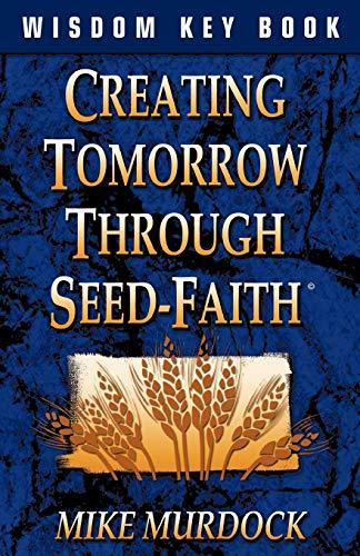9781563940224: Creating Tomorrow Through Seed Faith