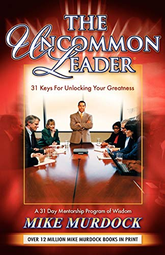 9781563941542: The Uncommon Leader: 31 Keys for Unlocking Your Greatness