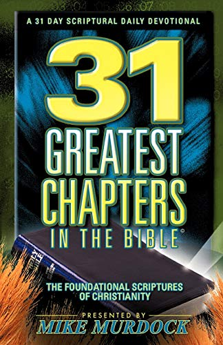 31 Greatest Chapters In The Bible (Foundational Scriptures of Christianity): Murdock, Mike