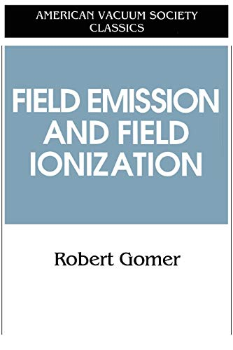 Field Emissions and Field Ionization (Paperback): Robert Gomer