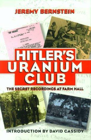 Hitler's Uranium Club: The Secret Recordings at: Jeremy Bernstein