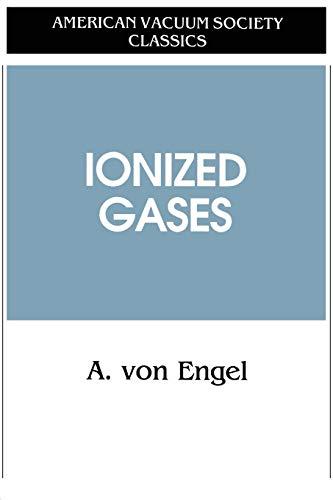 Ionized Gases (AVS Classics in Vacuum Science: A. von Engel