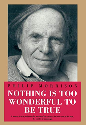 Nothing is too wonderful to be true.: Morrison, Philip.