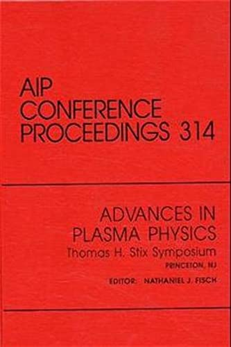 9781563963728: Advances in Plasma Physics Thomas H. Stix Symposium: Proceedings of the Symposium held in Princeton, NJ, May 1992 (AIP Conference Proceedings)