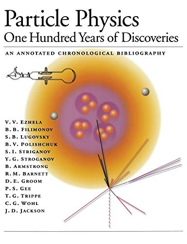 9781563966422: Particle Physics: One Hundred Years of Discoveries (An Annotated Chronological Bibliography)