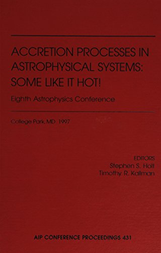 Accretion Processes in Astrophysical Systems: Some Like: Stephen S. Holt