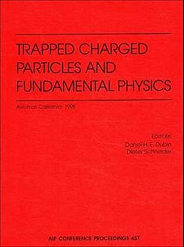 Trapped Charged Particles and Fundamental Physics (AIP: Dubin, Daniel H.E.