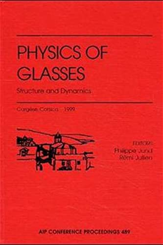 9781563969034: Physics of Glasses: Structure and Dynamics: Cargese, Corsica, France, May 10-22, 1999 (AIP Conference Proceedings)