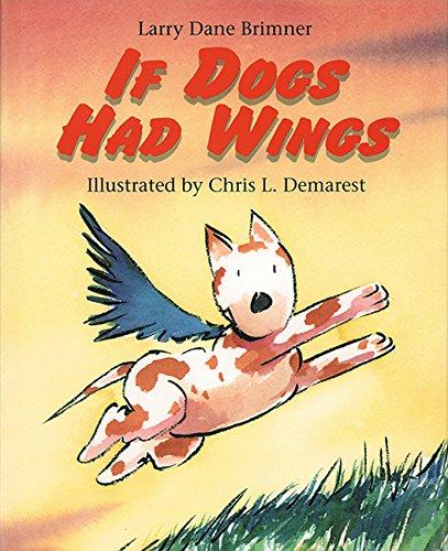 If Dogs Had Wings: Larry Dane Brimner; Illustrator-Chris L. Demarest