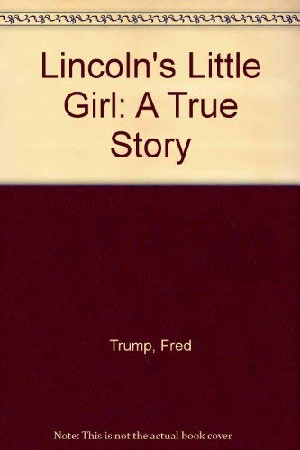 Lincoln's Little Girl: A True Story: Trump, Fred