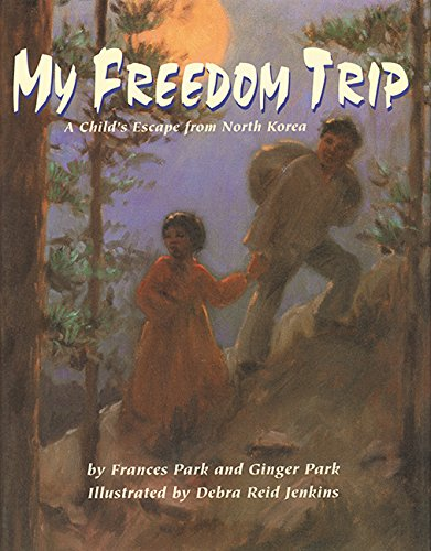 My Freedom Trip: A Child�s Escape from North Korea - Park, Frances and Ginger