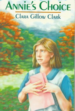 Annie's Choice: Clark, Clara Gillow