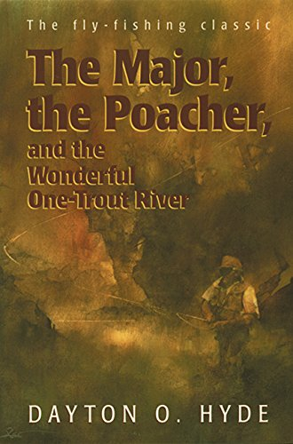 Major, the Poacher, and the Wonderful One-Trout River, The (1563976919) by Dayton O. Hyde