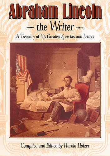 9781563977725: Abraham Lincoln, The Writer: A Treasury of His Greatest Speeches and Letters
