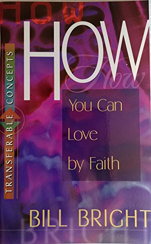 How You Can Love by Faith (Transferable Concepts): Bright, Bill