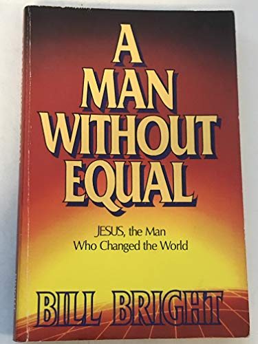 A Man Without Equal: Jesus, the Man Who Changed the World (9781563990106) by Bill Bright