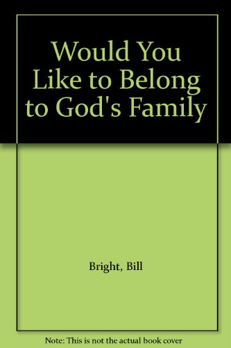 Would You Like to Belong to God's Family (1563990814) by Bright, Bill